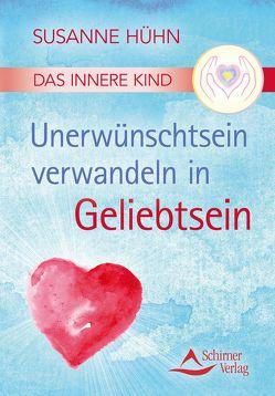 Das Innere Kind – Unerwünschtsein verwandeln in Geliebtsein von Hühn,  Susanne