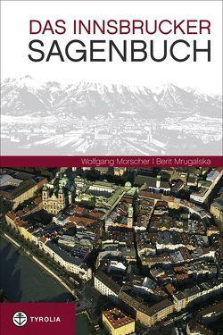 Das Innsbrucker Sagenbuch von Morscher,  Wolfgang, Mrugalska,  Berit