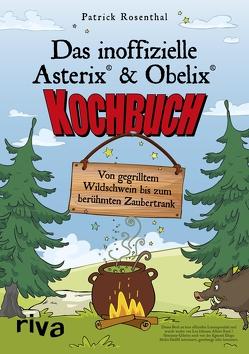 Das inoffizielle Asterix®-&-Obelix®-Kochbuch von Rosenthal,  Patrick
