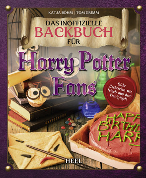 Das inoffizielle Backbuch für Harry Potter Fans von Grimm,  Tom