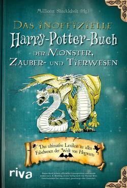Das inoffizielle Harry-Potter-Buch der Monster, Zauber- und Tierwesen von Shacklebolt,  Millicent