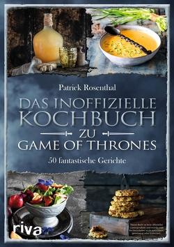 Das inoffizielle Kochbuch zu Game of Thrones von Rosenthal,  Patrick