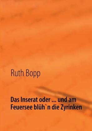 Das Inserat oder … und am Feuersee blüh'n die Zyrinken von Bopp,  Ruth