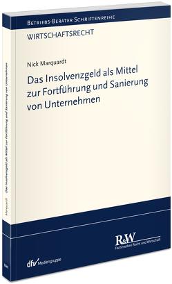 Das Insolvenzgeld als Mittel zur Fortführung und Sanierung von Unternehmen von Marquardt,  Nick