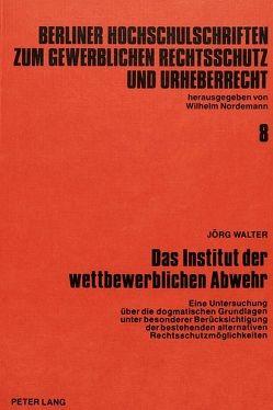 Das Institut der wettbewerblichen Abwehr von Walter,  Jörg
