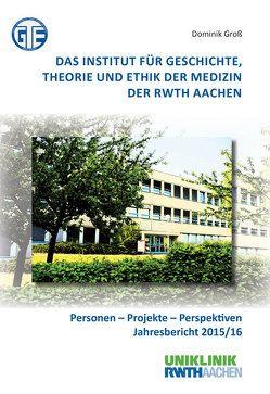 Das Institut für Geschichte, Theorie und Ethik der Medizin der RWTH Aachen von Groß,  Dominik