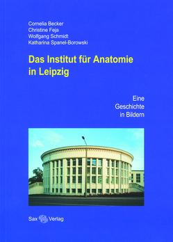Das Institut für Anatomie in Leipzig von Becker,  Cornelia, Feja,  Christine, Kiess,  Wieland, Kühnel,  Wolfgang, Schmidt,  Wolfgang, Spanel-Borowski,  Katharina