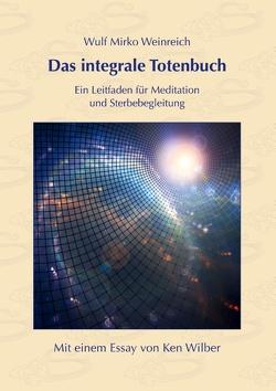 Das integrale Totenbuch von Weinreich,  Wulf Mirko, Wilber,  Ken