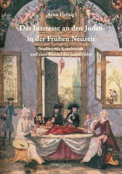 Das Interesse an den Juden in der Frühen Neuzeit von Herzig,  Arno