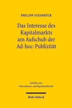 Das Interesse des Kapitalmarkts am Aufschub der Ad-hoc-Publizität von Steinrück,  Philipp