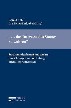 """""""… das Interesse des Staates zu wahren"""" von Kohl,  Gerald, Reiter-Zatloukal,  Ilse"""