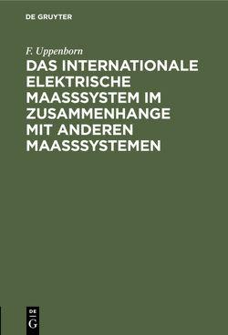 Das internationale elektrische Maasssystem im Zusammenhange mit anderen Maasssystemen von Uppenborn,  F.