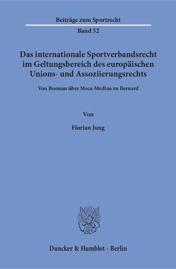 Das internationale Sportverbandsrecht im Geltungsbereich des europäischen Unions- und Assoziierungsrechts. von Jung,  Florian