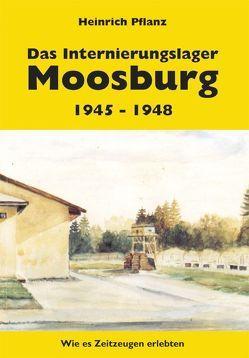Das Internierungslager Moosburg 1945 – 1948 von Pflanz,  Heinrich