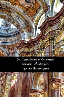Das Interregnum in Österreich von den Babenbergern zu den Habsburgern von Schreiber,  René