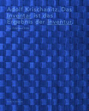 Adolf Krischanitz. Das Inventar ist das Ergebnis der Inventur. von Hackenschmidt,  Sebastian, Kapfinger,  Otto, Koeb,  Edelbert, Krischanitz,  Adolf, Meili,  Marcel