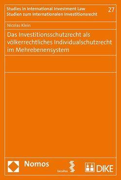 Das Investitionsschutzrecht als völkerrechtliches Individualrecht im Mehrebenensystem von Klein,  Nicolas
