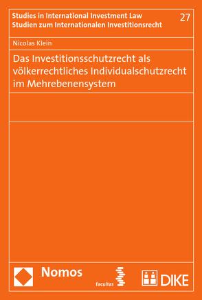 Das Investitionsschutzrecht als völkerrechtliches Individualschutzrecht im Mehrebenensystem von Klein,  Nicolas