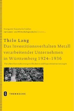 Das Investitionsverhalten Metall verarbeitender Unternehmen in Württemberg 1924-1936 von Lang,  Thilo