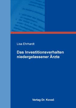 Das Investitionsverhalten niedergelassener Ärzte von Ehrhardt,  Lisa