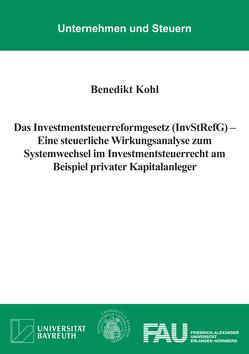 Das Investmentsteuerreformgesetz (InvStRefG) – Eine steuerliche Wirkungsanalyse zum Systemwechsel im Investmentsteuerrecht am Beispiel privater Kapitalanleger von Kohl,  Benedikt