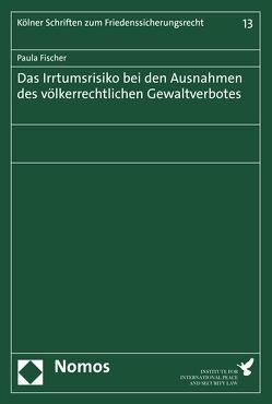 Das Irrtumsrisiko bei den Ausnahmen des völkerrechtlichen Gewaltverbotes von Fischer,  Paula