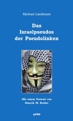 Das Israelpseudos der Pseudolinken von Broder,  Henryk, Gerber,  Jan, Landmann,  Michael, Worm,  Anja