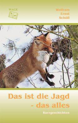 Das ist die Jagd – das alles von Reif,  Klaus-Peter, Schöll,  Wolfram E, Steckel,  Diana