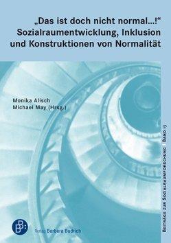 """""""Das ist doch nicht normal …!"""" Sozialraumentwicklung, Inklusion und Konstruktionen von Normalität von Alisch,  Monika, May,  Michael"""