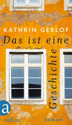 Das ist eine Geschichte von Gerlof,  Kathrin