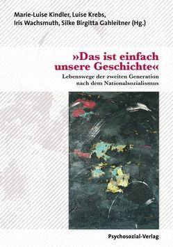 »Das ist einfach unsere Geschichte« von Gahleitner,  Silke Birgitta, Kindler,  Marie-Luise, Krebs,  Luise, Wachsmuth,  Iris