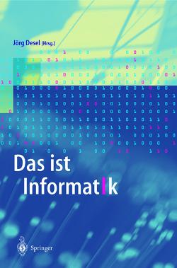 Das ist Informatik von Desel,  Jörg