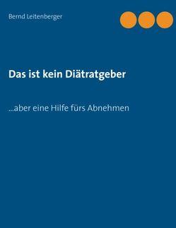 Das ist kein Diätratgeber von Leitenberger,  Bernd