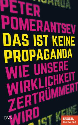 Das ist keine Propaganda von Pomerantsev,  Peter, Schmidt,  Klaus-Dieter
