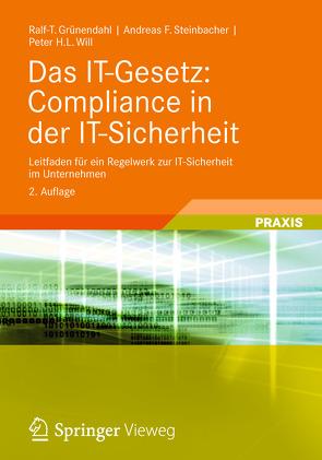 Das IT-Gesetz: Compliance in der IT-Sicherheit von Grünendahl,  Ralf-T., Steinbacher,  Andreas F., Will,  Peter H.L.