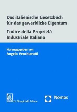 Das italienische Gesetzbuch für das gewerbliche Eigentum. Codice della Proprietà Industriale Italiano von Venchiarutti,  Angelo