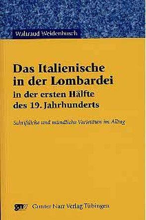 Das Italienische in der Lombardei in der ersten Hälfte des 19. Jahrhunderts von Weidenbusch,  Waltraud
