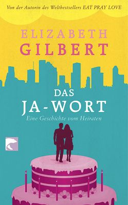 Das Ja-Wort von Gilbert,  Elizabeth, Mill,  Maria