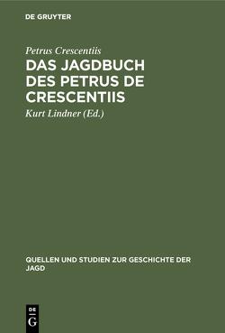 Das Jagdbuch des Petrus de Crescentiis von Crescentiis,  Petrus, Lindner,  Kurt