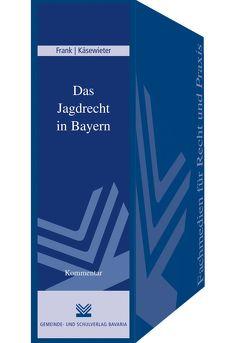 Das Jagdrecht in Bayern von Frank,  Barbara, Frank,  Gerhard, Käsewieter,  Volker