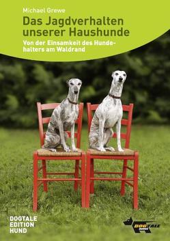 Das Jagdverhalten unserer Haushunde von Alef,  Ralf, Grewe,  Michael