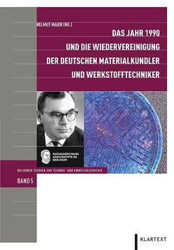 Das Jahr 1990 und die Wiedervereinigung der deutschen Materialkundler und Werkstofftechniker von Maier,  Helmut