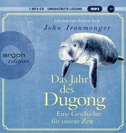 Das Jahr des Dugong – Eine Geschichte für unsere Zeit von Ironmonger,  John, Schnettler,  Tobias, von Bülow,  Johann