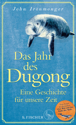 Das Jahr des Dugong – Eine Geschichte für unsere Zeit von Ironmonger,  John, Schnettler,  Tobias