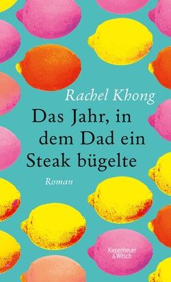 Das Jahr, in dem Dad ein Steak bügelte von Khong,  Rachel, Schnettler,  Tobias