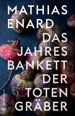 Das Jahresbankett der Totengräber von Enard,  Mathias, Fock,  Holger, Müller,  Sabine