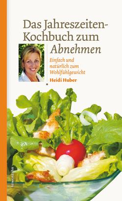 Das Jahreszeiten-Kochbuch zum Abnehmen von Huber,  Heidi