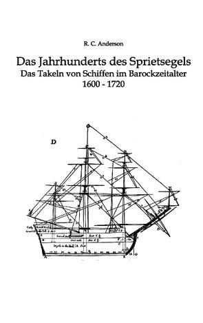 Das Jahrhundert des Sprietsegels von Anderson,  R. C., Kroll,  Ingo