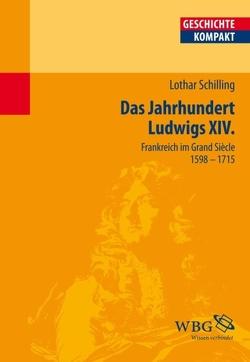 Das Jahrhundert Ludwigs XIV. von Reinhardt,  Volker, Schilling,  Lothar