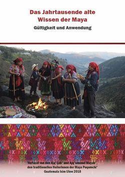 Das Jahrtausende alte Wissen der Maya von Moran Ical,  Carlos, Moran Ical,  Humberto, Tiu Bulux,  Margarita